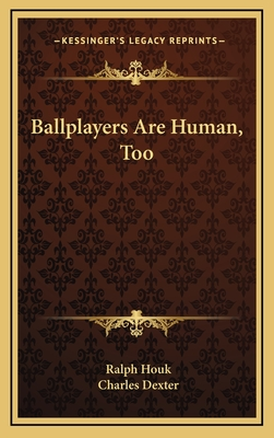 Ballplayers Are Human, Too - Houk, Ralph, and Dexter, Charles (Editor)