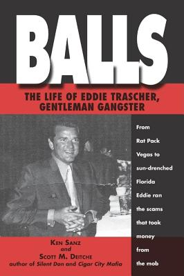Balls: The Life of Eddie Trascher, Gentleman Gangster - Deitche, Scott M, and Sanz, Ken