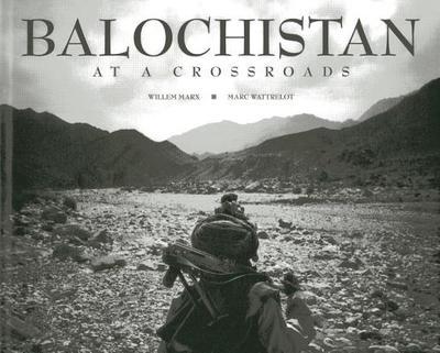 Balochistan: At a Crossroads - Marx, Willem, and Wattrelot, Marc