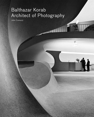 Balthazar Korab: Architect of Photography - Comazzi, John