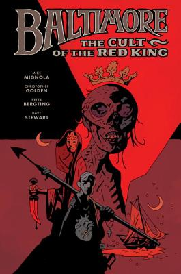 Baltimore, Volume 6: The Cult of the Red King - Mignola, Mike, and Golden, Christopher