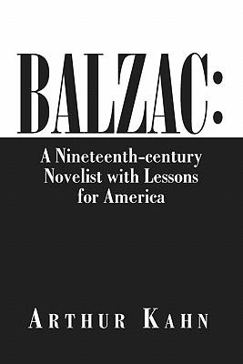 Balzac: A Nineteenth-Century Novelist with Lessons for America - Arthur Kahn