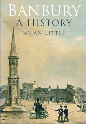 Banbury: A History - Little, Brian