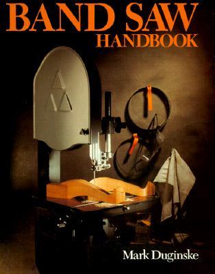 Band Saw Handbook - Duginske, Mark