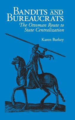 Bandits and Bureaucrats - Barkey, Karen