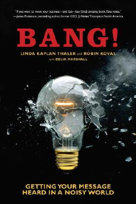 Bang!: Getting Your Message Heard in a Noisy World - Kaplan Thaler, Linda, and Koval, Robin