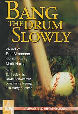 Bang the Drum Slowly - Harris, Mark (Original Author), and Begley, Ed, Jr., and Schwimmer, David