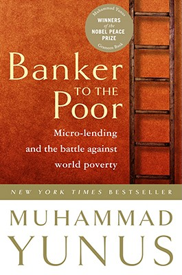 Banker to the Poor: Micro-Lending and the Battle Against World Poverty -