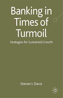Banking in Turmoil: Strategies for Sustainable Growth - Davis, S
