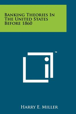 Banking Theories in the United States Before 1860 - Miller, Harry E