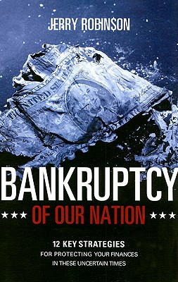 Bankruptcy of Our Nation: 12 Key Strategies for Protecting Your Finances in These Uncertain Times - Robinson, Jerry