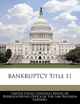 Bankruptcy Title 11 - United States Congress House of Represen (Creator)