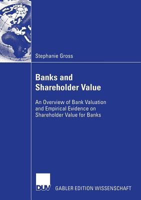 Banks and Shareholder Value: An Overview of Bank Valuation and Empirical Evidence on Shareholder Value for Banks - Hackethal, Prof Dr Andreas (Foreword by), and Gross, Stephanie