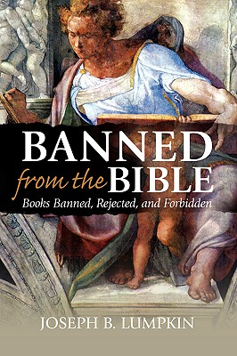 Banned from the Bible: Books Banned, Rejected, and Forbidden - Lumpkin, Joseph B
