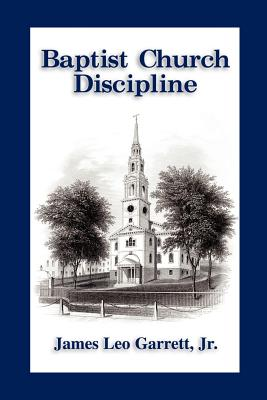 Baptist Church Discipline. Revised Edition - Garrett, James James