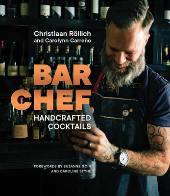 Bar Chef: Handcrafted Cocktails - Rollich, Christiaan, and Carreno, Carolynn, and Goin, Suzanne (Foreword by)