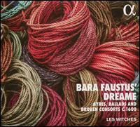Bara Faustus' Dreame: Mr. Francis Tregian His Choice - Bruno Boterf (tenor); Charles-Edouard Fantin (bandora); Les Witches; Martin Bauer (bass viol); Nathalie Marec (soprano);...