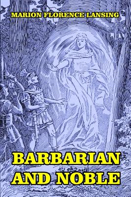 Barbarian and Noble - Lansing, Marion Florence