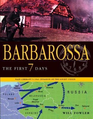 Barbarossa: The First Seven Days: Nazi Germany's 1941 Invasion of the Soviet Union - Fowler, Will