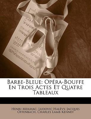 Barbe-Bleue: Opera-Bouffe En Trois Actes Et Quatre Tableaux - Meilhac, Henri