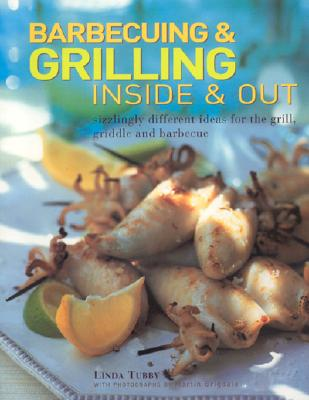 Barbecuing & Grilling Inside & Out: Sizzlingly Different Ideas for the Grill, Griddle and Barbacue - Tubby, Linda