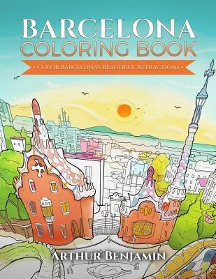 Barcelona Coloring Book: Color Barcelona's Beautiful Attractions - Benjamin, Arthur, Ph.D.