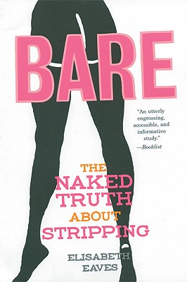 Bare: The Naked Truth about Stripping - Eaves, Elisabeth