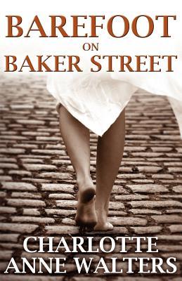 Barefoot on Baker Street - Walters, Charlotte Anne