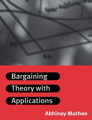 Bargaining Theory with Applications - Muthoo, Abhinay