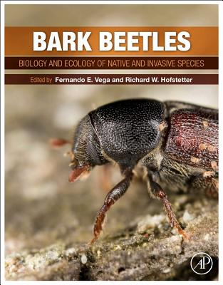 Bark Beetles: Biology and Ecology of Native and Invasive Species - Vega, Fernando E (Editor), and Hofstetter, Richard W (Editor)