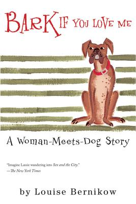 Bark If You Love Me: A Woman-Meets-Dog Story - Bernikow, Louise
