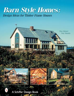Barn-Style Homes: Design Ideas for Timber Frame Houses - Skinner, Tina