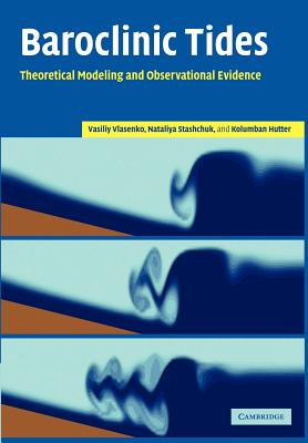 Baroclinic Tides: Theoretical Modeling and Observational Evidence - Vlasenko, Vasiliy, and Stashchuk, Nataliya, and Hutter, Kolumban