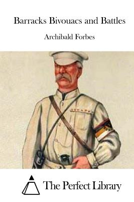 Barracks Bivouacs and Battles - Forbes, Archibald, and The Perfect Library (Editor)