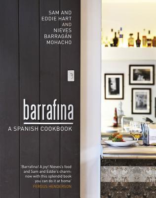 Barrafina: A Spanish Cookbook - Hart, Eddie, and Barragan Mohacho, Nieves, and Hart, Sam