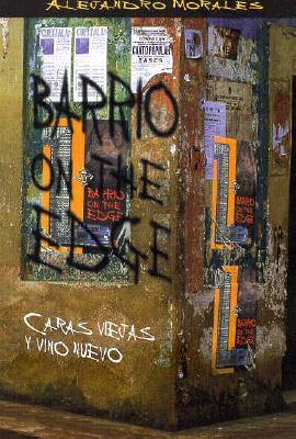 Barrio on the Edge: Caras Viejas y Vino Nuevo - Morales, Alejandro, and Lomeli, Francisco (Introduction by)