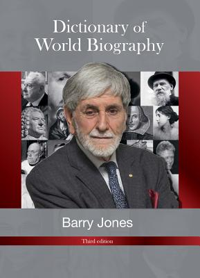 Barry Jones' Dictionary of World Biography: Third Edition - Jone, Barry