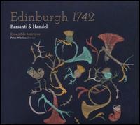 Barsanti & Handel: Edinburgh 1742 - Alec Frank-Gemmill (horn); Colin Scobie (violin); Emilie Renard (mezzo-soprano); Ensemble Marsyas; Gulrim Choi (cello);...