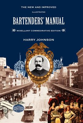 Bartenders' Manual: Mixellany Commemorative Edition - Johnson, Harry, and Brown, Jared McDaniel (Preface by), and Miller, Anistatia R (Preface by)