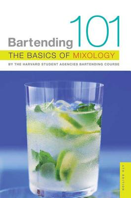 Bartending 101: The Basics of Mixology - Harvard Student Agencies, and Lai, Ann (Editor)