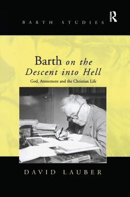 Barth on the Descent into Hell: God, Atonement and the Christian Life - Lauber, David