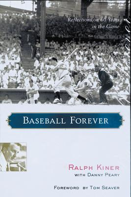 Baseball Forever: Reflections on Sixty Years in the Game - Kiner, Ralph