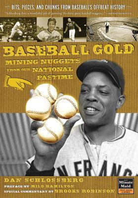Baseball Gold: Mining Nuggets from Our National Pastime - Schlossberg, Dan, and Robinson, Brooks, Mr. (Commentaries by), and Hamilton, Milo (Preface by)