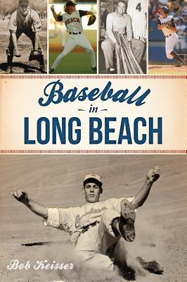 Baseball in Long Beach - Keisser, Bob
