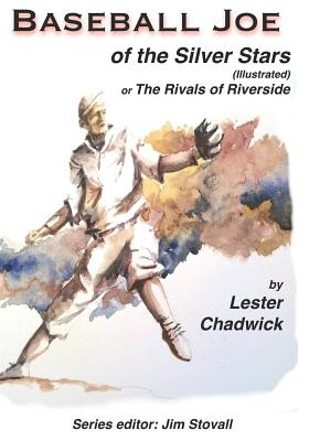 Baseball Joe of the Silver Stars (Illustrated): The Rivals of Riverside - Stovall, James Glen (Editor), and Chadwick, Lester