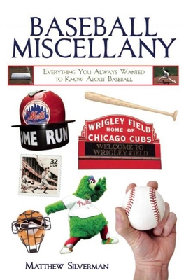 Baseball Miscellany: Everything You Always Wanted to Know About Baseball - Silverman, Matthew