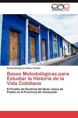 Bases Metodologicas Para Estudiar La Historia de La Vida Cotidiana - Gomez Castillo Suzuky Margarita