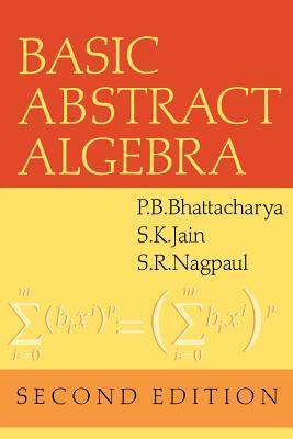 Basic Abstract Algebra - Bhattacharya, P B, and Nagpaul, S R, and Jain, Surrender Kumar