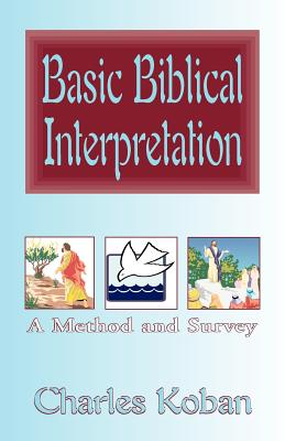 Basic Biblical Interpretation: A Method and Survey - Koban, Charles