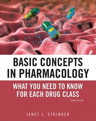 Basic Concepts in Pharmacology: What You Need to Know for Each Drug Class - Stringer, Janet